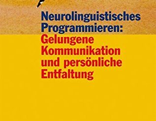 Neurolinguistisches Programmieren: Gelungene Kommunikation und persönliche Entfaltung Joseph O'Connor, John Seymour, John Grinder